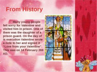 From History 		Valentine was a Christian priest who didn't like the new law.