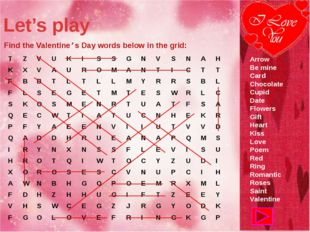 Let's play Find the Valentine's Day words below in the grid: Arrow Be mine Ca