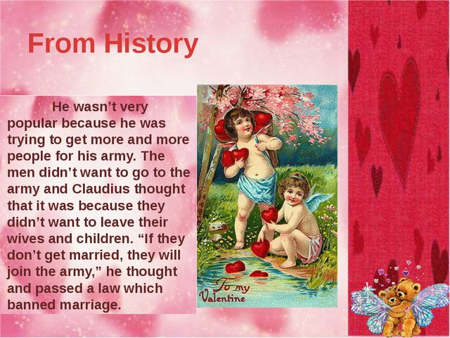 From History 		There is a beautiful legend behind St. Valentine's Day. 		Sain...