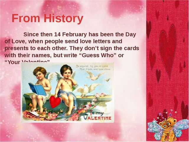 From History 		Since then 14 February has been the Day of Love, when people s...
