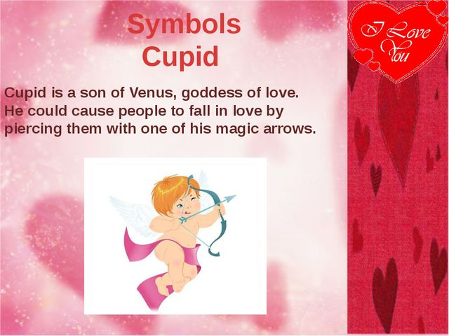 Symbols Cupid Cupid is a son of Venus, goddess of love. He could cause peopl...