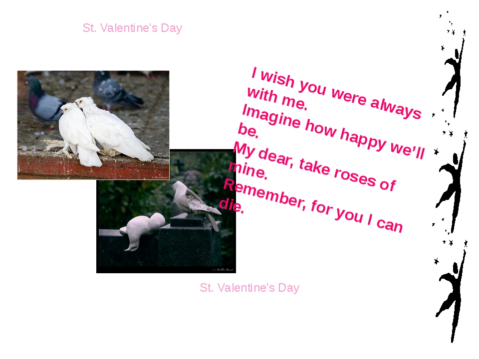 St. Valentine's Day St. Valentine's Day I wish you were always with me. Imagi...