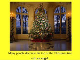Many people decorate the top of the Christmas tree with an angel.