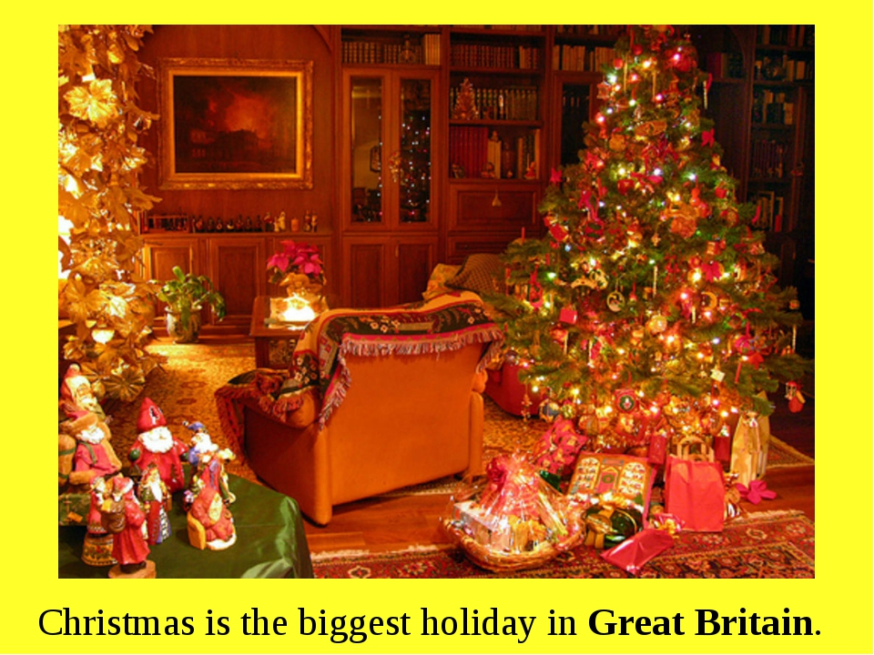 Christmas is the biggest holiday in Great Britain.