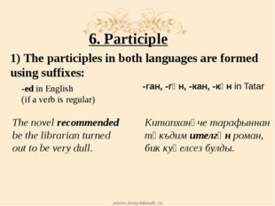 6. Participle 1) The participles in both languages are formed using suffixes: