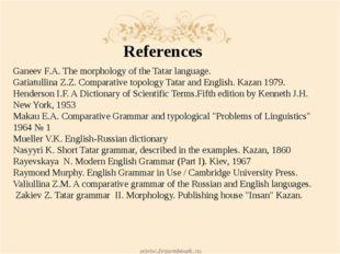 References Ganeev F.A. The morphology of the Tatar language. Gatiatullina Z.Z