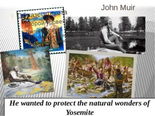 John Muir He wanted to protect the natural wonders of Yosemite