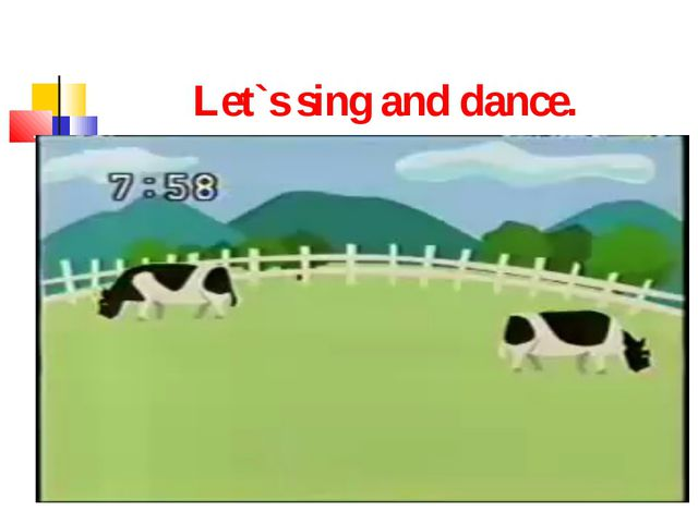 Let`s sing and dance.