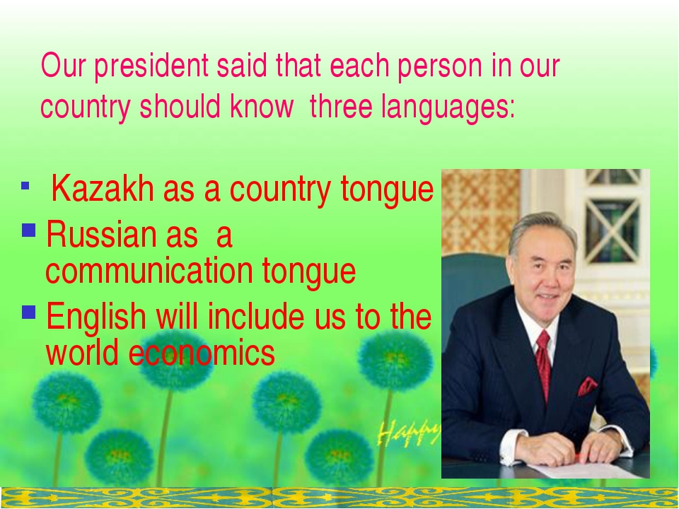 Our president said that each person in our country should know three languag...
