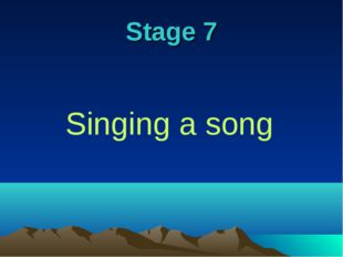 Stage 7 Singing a song