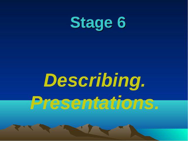 Describing. Presentations. Stage 6