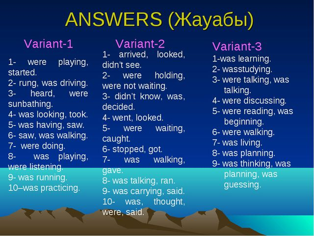 ANSWERS (Жауабы) Variant-1 Variant-2 Variant-3 1-was learning. 2- wasstudying...