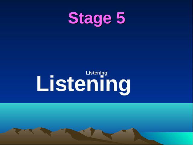 Stage 5 Listening Listening