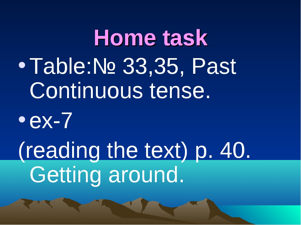 Home task Table:№ 33,35, Past Continuous tense. ex-7 (reading the text) p. 4...