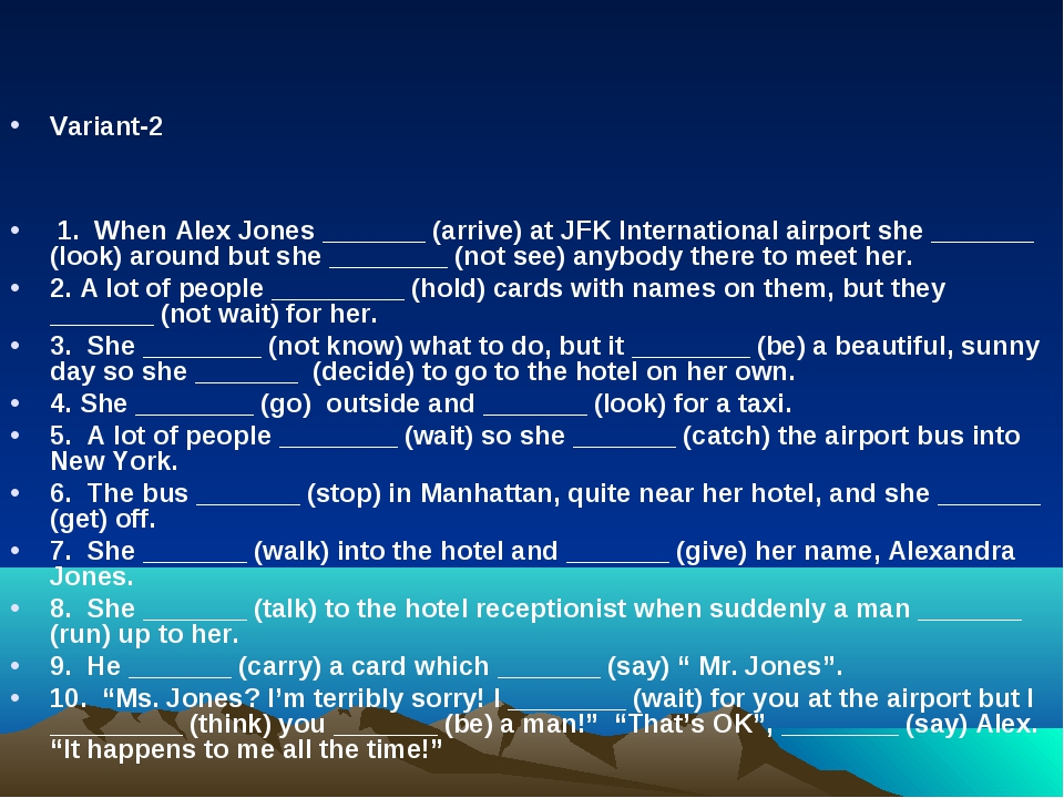 Variant-2 1. When Alex Jones _______ (arrive) at JFK International airport s...