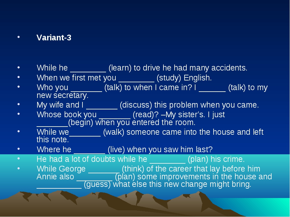 Variant-3 While he ________ (learn) to drive he had many accidents. When we...
