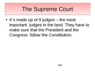 The Supreme Court It`s made up of 9 judges – the most important judges in the