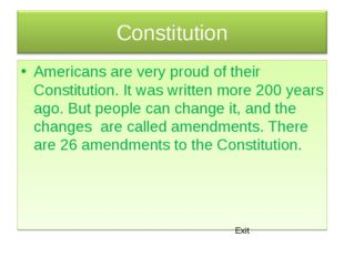 Americans are very proud of their Constitution. It was written more 200 years
