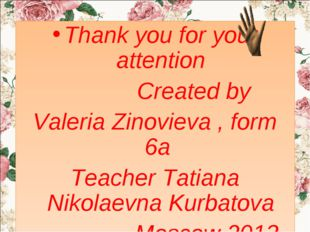 Thank you for your attention Created by Valeria Zinovieva , form 6a Teacher T