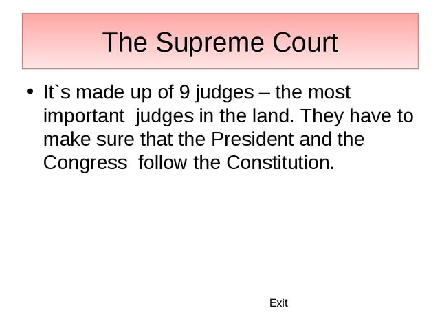 The Supreme Court It`s made up of 9 judges – the most important judges in the...