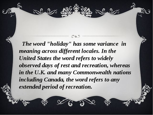 "The word ""holiday"" has some variance in meaning across different locales. In..."