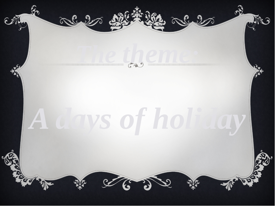The theme: A days of holiday