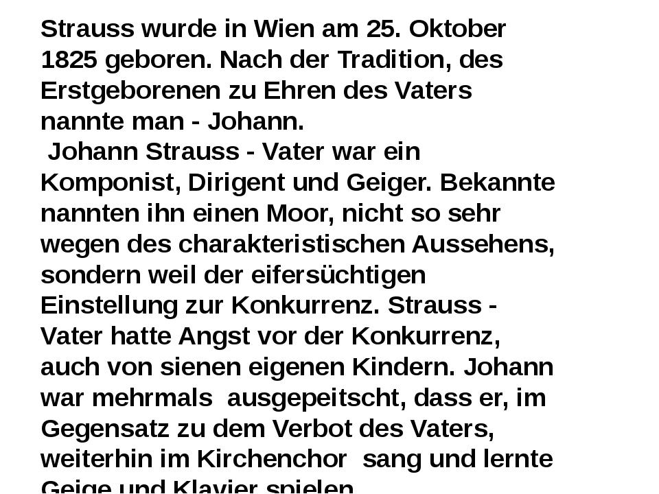 Strauss wurde in Wien am 25. Oktober 1825 geboren. Nach der Tradition, des Er...