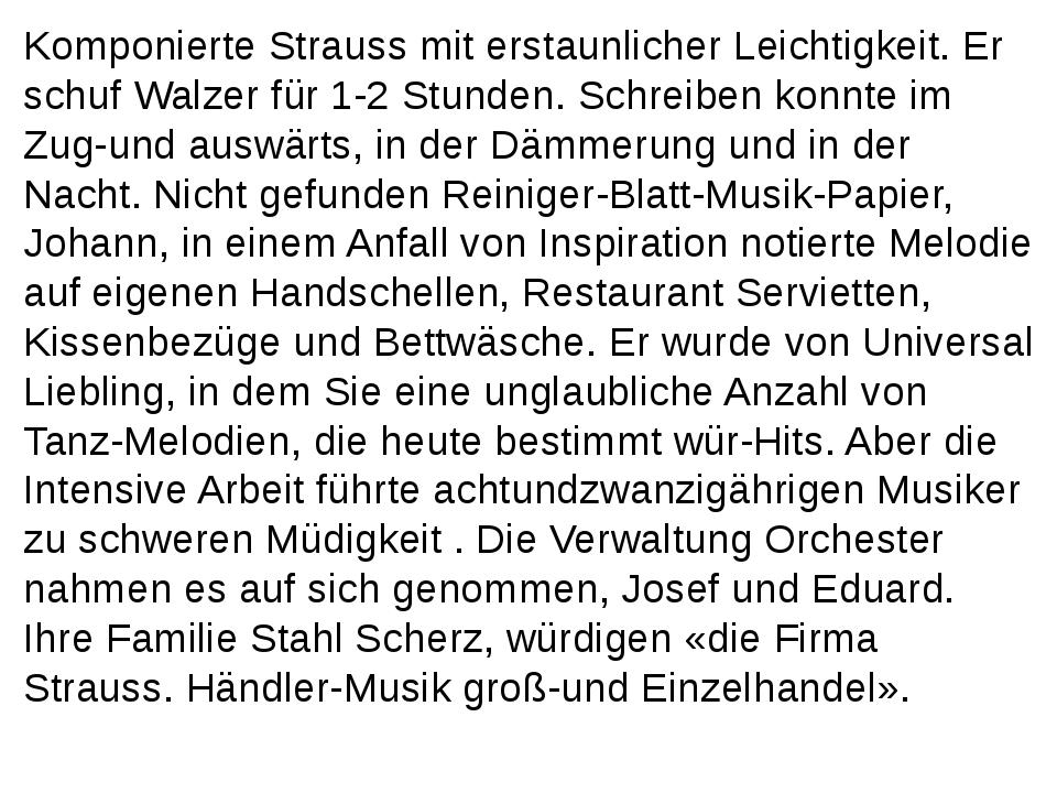 Komponierte Strauss mit erstaunlicher Leichtigkeit. Er schuf Walzer für 1-2 S...