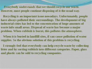 Everybody understands that we should recycle our waste. However, most people