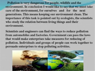 Pollution is very dangerous for people, wildlife and the environment. In con