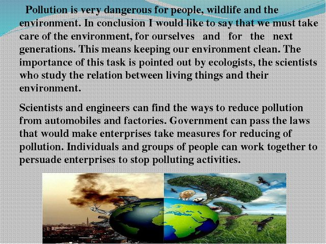 Pollution is very dangerous for people, wildlife and the environment. In con...