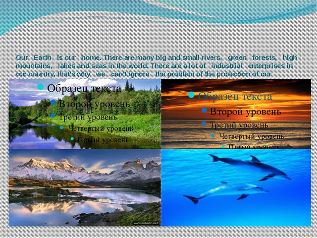 Our Earth is our home. There are many big and small rivers, green forests, h...