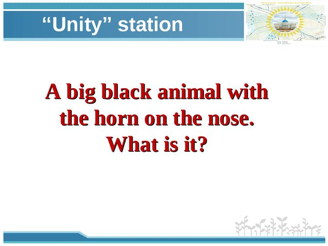 """""""Unity"""" station A big black animal with the horn on the nose. What is it?"""
