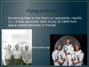 Flying to the Moon Armstrong flew to the Moon on spaceship «Apollo 11». It wa