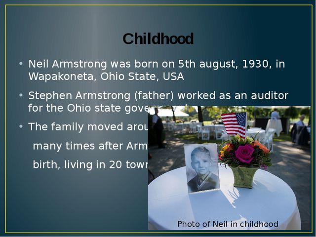 Childhood Neil Armstrong was born on 5th august, 1930, in Wapakoneta, Ohio St...