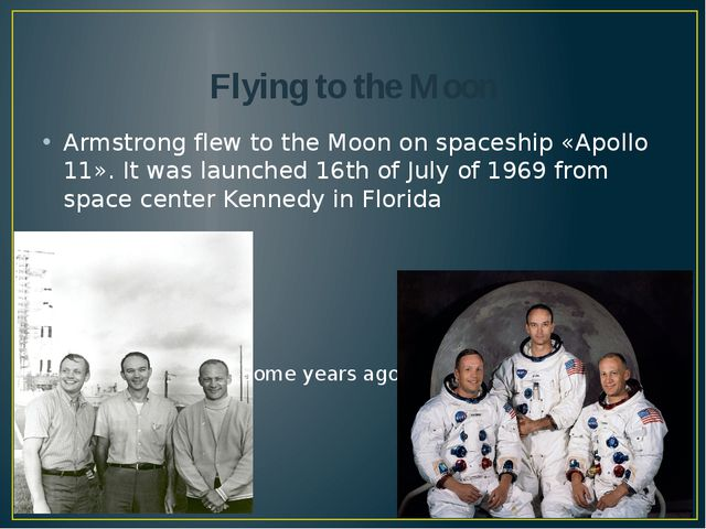 Flying to the Moon Armstrong flew to the Moon on spaceship «Apollo 11». It wa...