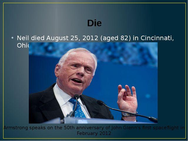 Die Neil died August 25, 2012 (aged 82) in Cincinnati, Ohio, U.S.A. Armstrong...