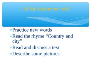 """Practice new words Read the rhyme """"Country and city"""" Read and discuss a text"""