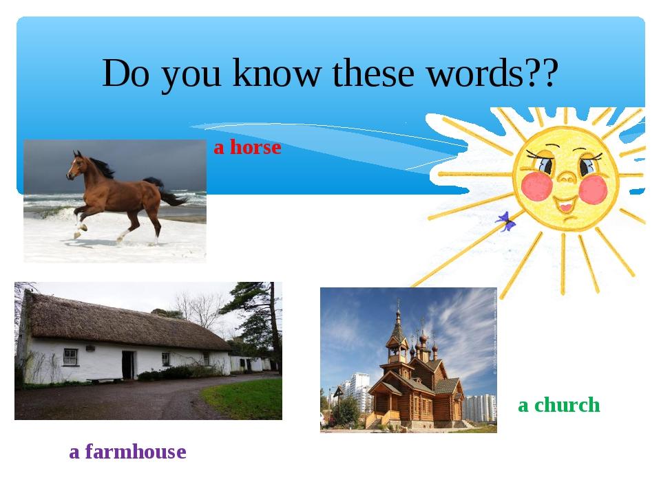 Do you know these words?? a horse a farmhouse a church