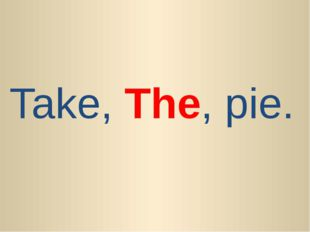Take, The, pie.