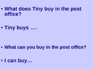 What does Tiny buy in the post office? Tiny buys …. What can you buy in the