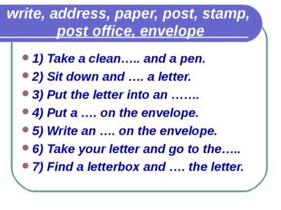 write, address, paper, post, stamp, post office, envelope 1) Take a clean…..