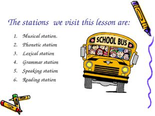 The stations we visit this lesson are: Musical station. Phonetic station Lexi