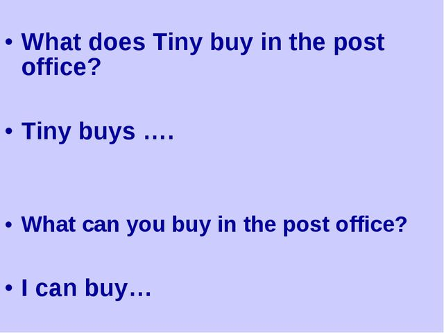 What does Tiny buy in the post office? Tiny buys …. What can you buy in the...
