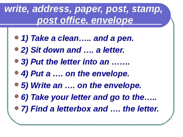 write, address, paper, post, stamp, post office, envelope 1) Take a clean….....