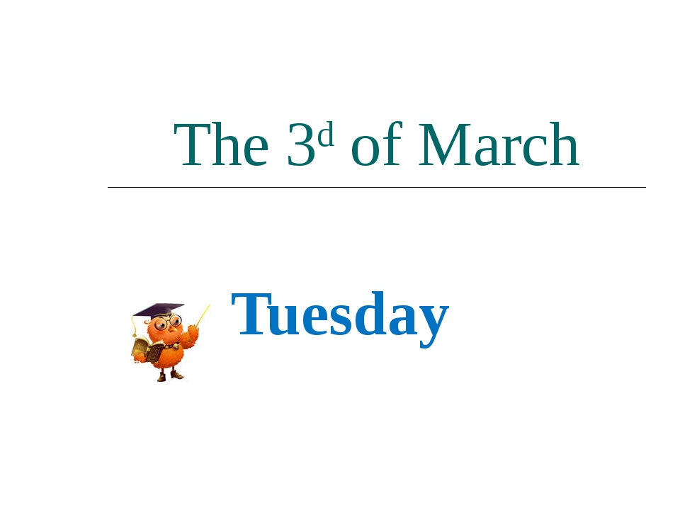 The 3d of March Tuesday