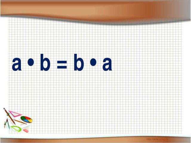 a • b = b • a
