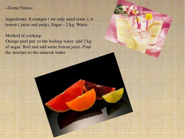 «Home Fanta» Ingredients: 8 oranges ( we only need crust ); 4 lemon ( juice a...