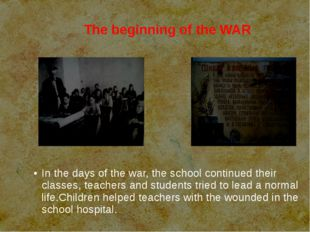 The beginning of the WAR In the days of the war, the school continued their