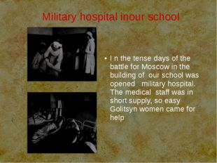 Military hospital inour school I n the tense days of the battle for Moscow i